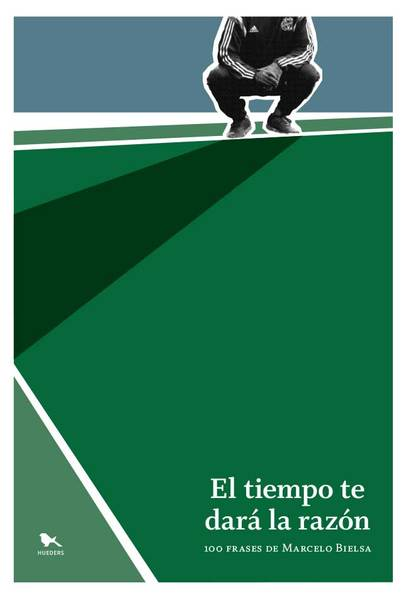 El tiempo te dará la razón. 100 frases de Marcelo Bielsa.