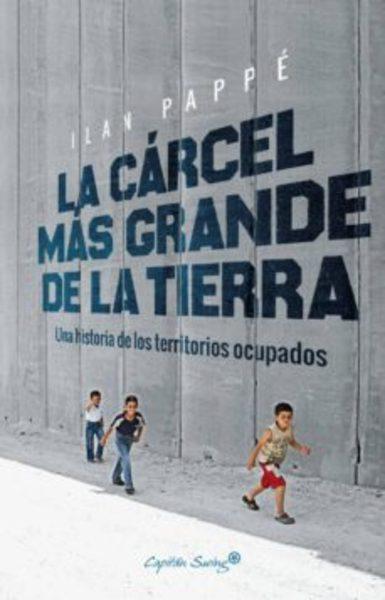 LA CARCEL MAS GRANDE DE LA TIERRA: UNA HISTORIA DE LOS TERRITORIOS OCUPADOS