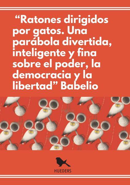 """· """"Ratones dirigidos por gatos. Una parábola divertida, inteligente y fina sobre el poder, la democracia y la libertad"""" Babelio.jpg"""