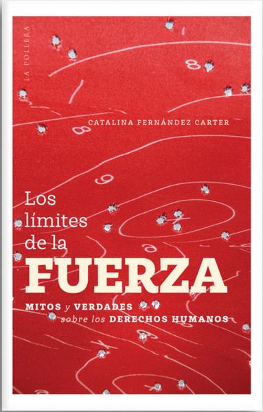LOS LÍMITES DE LA FUERZA. Mitos y verdades sobre los Derechos Humanos