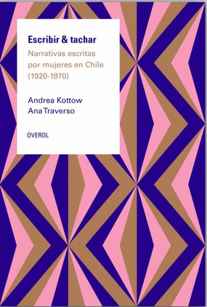 Escribir & Tachar. Narrativa escrita por mujeres en Chile (1920 - 1970)