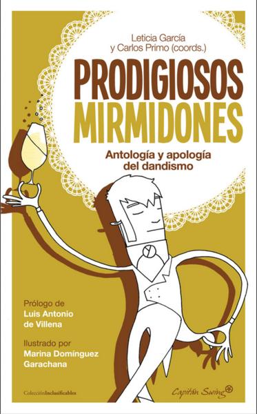 Prodigiosos mirmidones. Antología y apología del dandismo