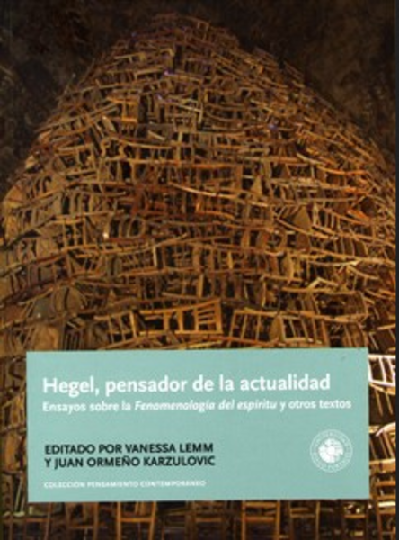 Hegel, pensador de la actualidad. Ensayos sobre la Fenomenología del espíritu y otros textos