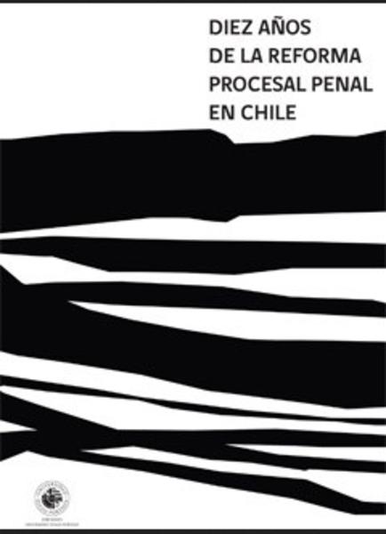 Diez años de la reforma procesal penal en Chile