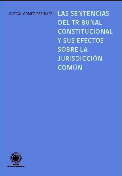 Las sentencias del tribunal constitucional y sus efectos sobre la jurisdicción comun