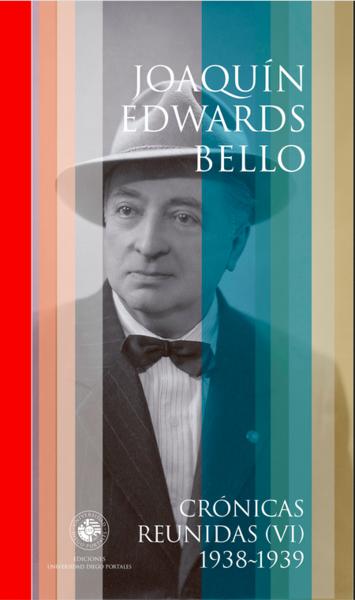 Crónicas Reunidas VI. Joaquín Edwards Bello. 1938-1939
