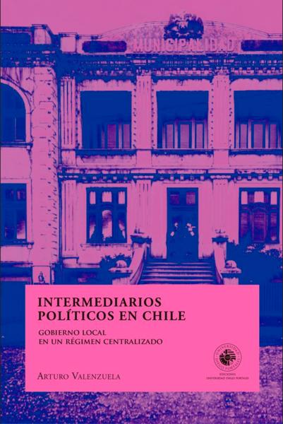 Intermediarios políticos en Chile. Gobierno local en un régimen centralizado