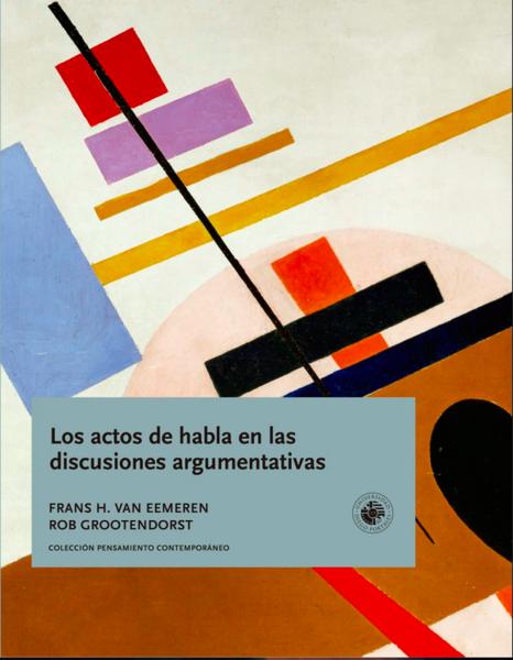 Los actos de habla en las discusiones argumentativas. Un modelo teórico para el análisis de discusiones orientadas hacia la resolución de diferencias de opinión