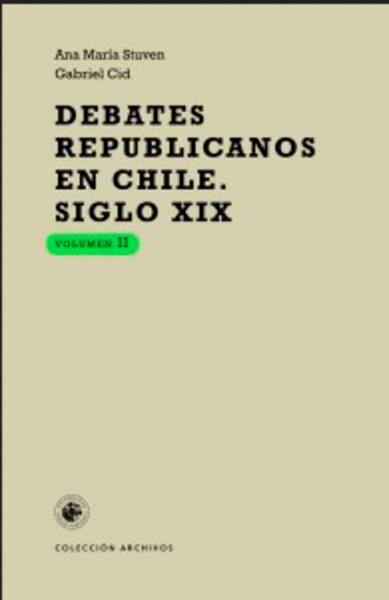 Debates republicanos en Chile. Siglo XIX, volumen II