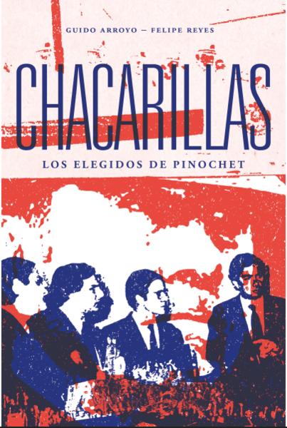 CHACARILLAS. Los elegidos de Pinochet