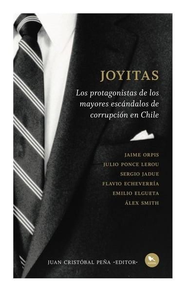 Joyitas. Los protagonistas de los mayores escándalos de corrupción en Chile.