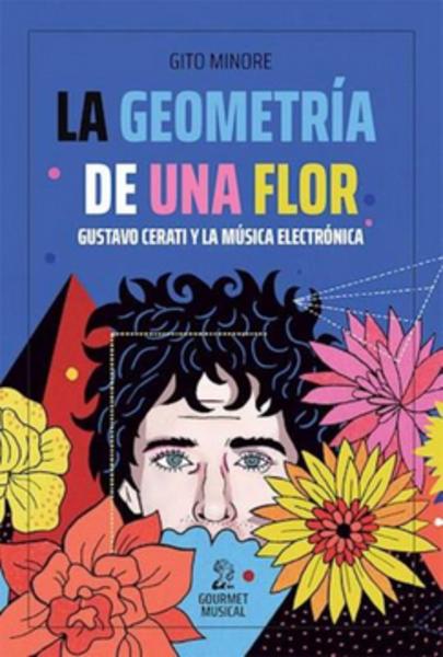 La geometría de una flor. Gustavo Cerati y la música electrónica