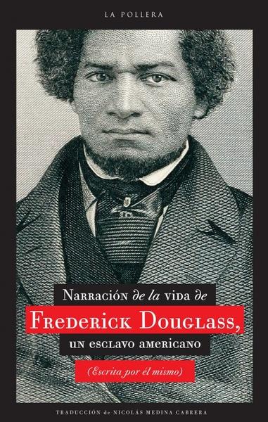 Narrativa de la vida de Frederick Douglass, un esclavo americano (escrita por él mismo)