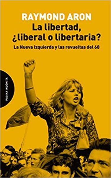 LIBERTAD, ¿LIBERAL O LIBERTARIA? : LA NUEVA IZQUIERDA Y LAS REVUELTAS