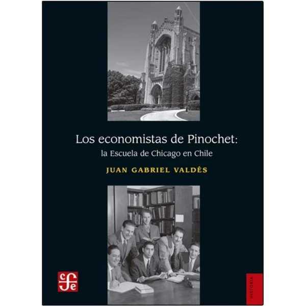 Los Economistas De Pinochet. La Escuela De Chicago En Chile