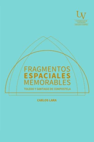 Fragmentos espaciales memorables. Toledo y Santiago de Compostela