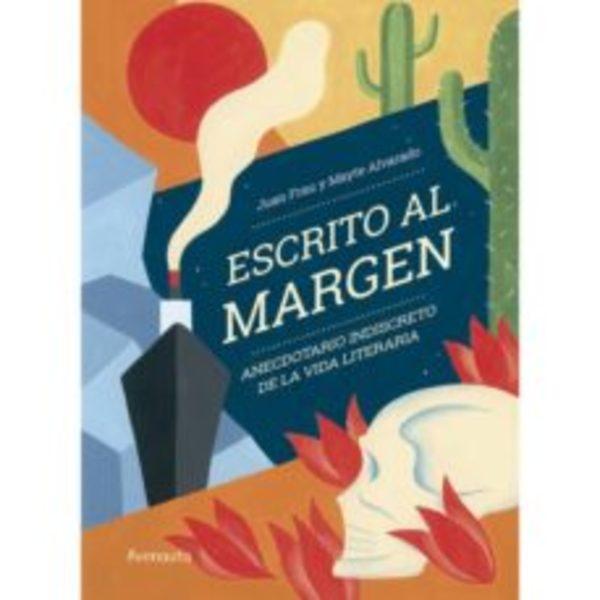 ESCRITO AL MARGEN: ANECDOTARIO INDISCRETO DE LA VIDA LITERARIA
