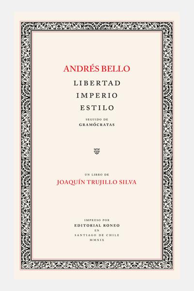 Andrés Bello: libertad, imperio, estilo