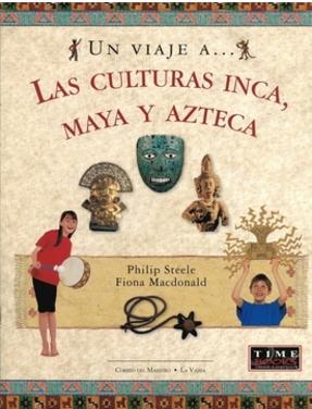 Un viaje a ... las culturas Inca, Maya y Azteca