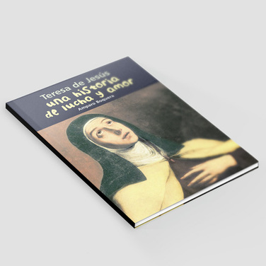 Una historia de lucha y amor - Teresa de Jesús