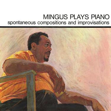Mingus Plays Piano (Spontaneous Compositions And Improvisations)
