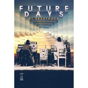 Future Days: El Krautrock y la construcción de la Alemania moderna