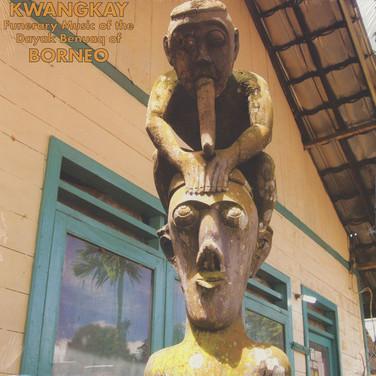 Kwangkay - Funerary Music Of The Dayak Benuaq Of Borneo
