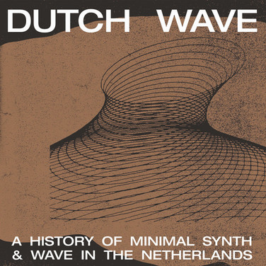 Dutch Wave - A History Of Minimal Synth & Wave In The Netherlands