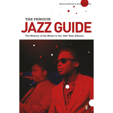 The Penguin Jazz Guide: The History of the Music in 1001 Best Albums