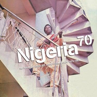 Nigeria 70 - No Wahala: Highlife, Afro-Funk & Juju 1973-1987