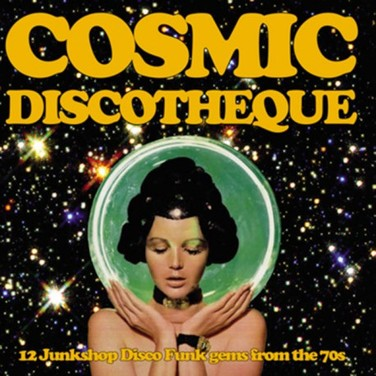Cosmic Discotheque: 12 Junkshop Disco Funk Gems from the 70s