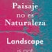 Paisaje no es Naturaleza / Landscape is not Nature - Lofscape Bootic.jpg