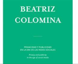 Beatriz Colomina  | Privacidad y Publicidad en la Era de las Redes Sociales