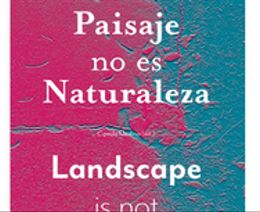 Paisaje no es Naturaleza / Landscape is not Nature