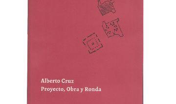 Alberto Cruz. Proyecto, Obra y Ronda