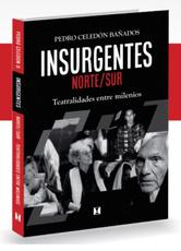 INSURGENTES NORTE/SUR Teatralidades entre milenios