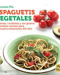 Espaguetis Vegetales. Veganos, crudistas y sin gluten: exquisitas recetas para las cuatro estaciones del año