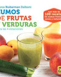 Zumos de frutas y verduras para las 4 estaciones. 100 recetas de zumos frescos, sanos y naturales