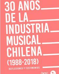 30 años de la industria musical chilena (1988-2018): Reflexiones y testimonios