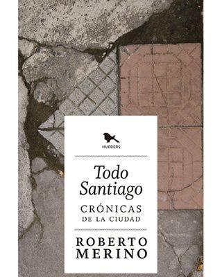 Todo Santiago. Crónicas de la ciudad