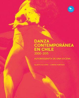Danza contemporánea en Chile 2000-2015. Autobiografía de una escena