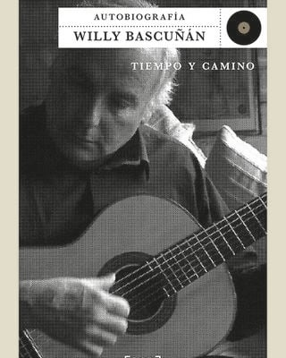Autobiografía Willy Bascuñán. Tiempo y camino