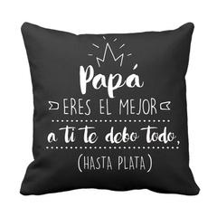 PAPA ERES EL MEJOR A TI TE DEBO TODO HASTA PLATA