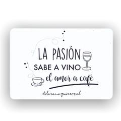 LA PASION SABE A VINO EL AMOR A CAFE
