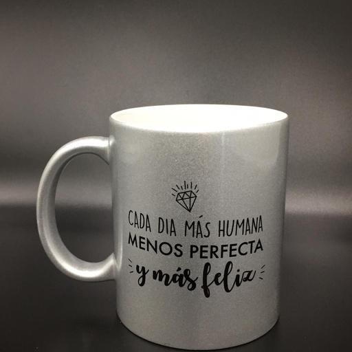 CADA DIA MAS HUMANA MENOS PERFECTA Y MAS FELIZ