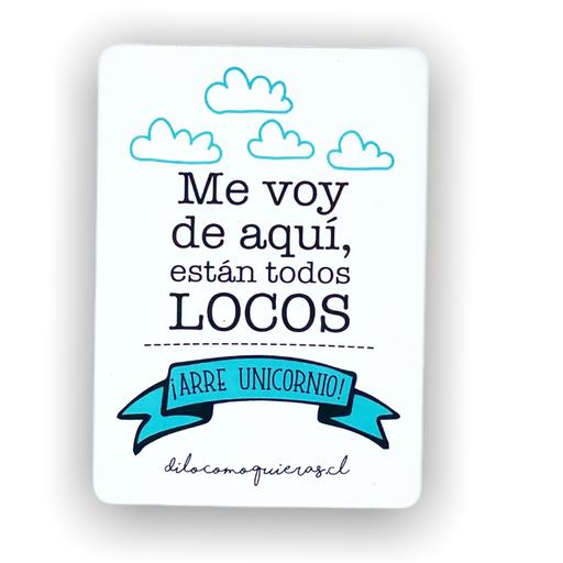 ME VOY DE AQUI ESTAN TODOS LOCOS ARRE UNICORNIO C