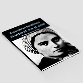 Encuentros con el amor - Bernadette Soubirous