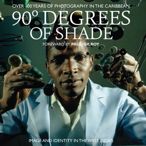90 Degrees of Shade: 100 Years of Photography in The Caribbean