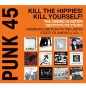 PUNK 45: Vol 1 - Kill The Hippies! Kill Yourself! The American Nation Destroys Its Young