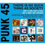 PUNK 45: Vol 2 - There Is No Such Thing As Society - Get A Job, Get A Car, Get A Bed, Get Drunk!